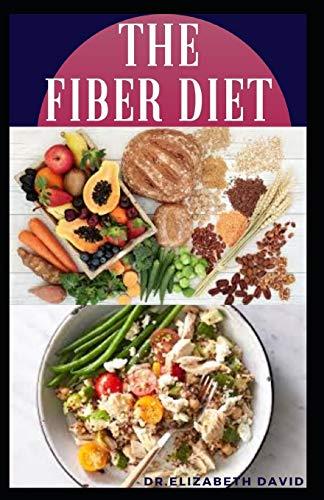 THE FIBER DIET: Delicious Fiber Diet Recipes To Heal Crohn's Disease,Diabetics, Ulcerative Colitis,Diverticulitis Bowel Obstruction and General Gut Health