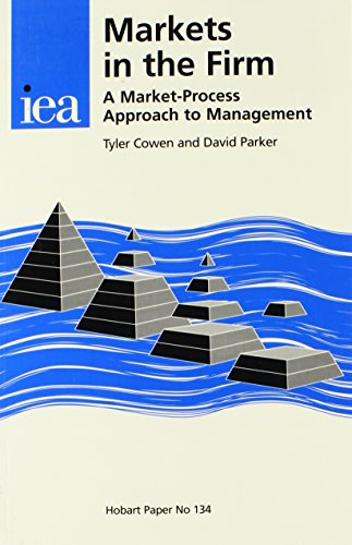 Markets in the Firm: A Market-Process Approach to Management (HOBART PAPERS)