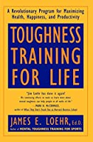 Toughness Training for Life: A Revolutionary Program for Maximizing Health, Happiness and Productivity by James E. Loehr(1994-10-01)