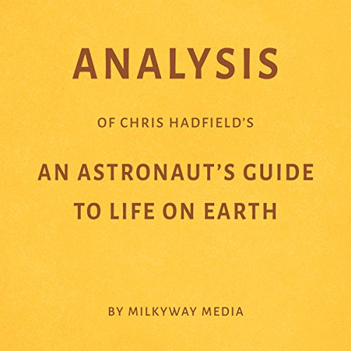 Analysis of Chris Hadfield's An Astronaut's Guide to Life on Eart                   By:                                                                                                                                 Milkyway Media                               Narrated by:                                                                                                                                 Conner Goff                      Length: 21 mins     Not rated yet     Overall 0.0