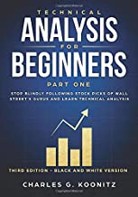 Technical Analysis for Beginners Part One (Third edition - black & white version): Stop Blindly Following Stock Picks of Wall Street's Gurus and Learn Technical Analysis