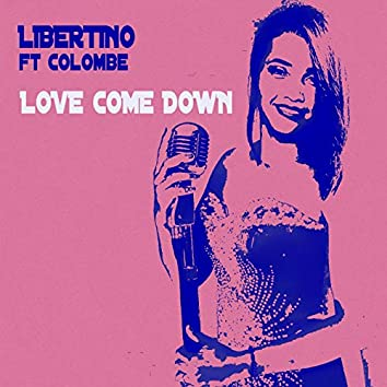 Love Come Down (feat. Colombe)