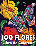 100 Flores - Libro de Colorear para Adultos: 100 páginas fáciles de colorear con hermosas flores. Libros para colorear antiestrés. (Ramos y Jarrones ... Naturaleza, Rosas, Animales, Mandala)!.