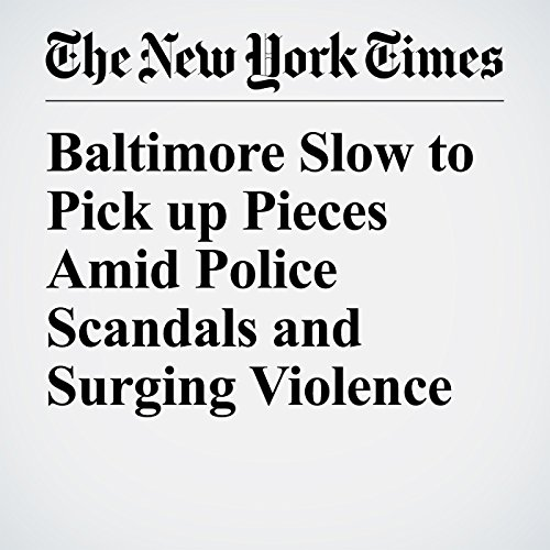 Baltimore Slow to Pick up Pieces Amid Police Scandals and Surging Violence audiobook cover art