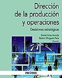 Dirección de la producción y operaciones: Decisiones estratégicas (Economía y Empresa)