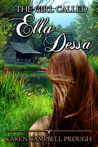 The Girl Called Ella Dessa (Ella Dessa's Story Book 1) by [Karen Campbell Prough]