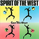 Songtexte von Spirit of the West - Save This House