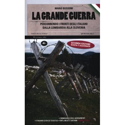 La grande guerra. Percorrendo i fronti degli italiani dalla Lombardia alla Slovenia