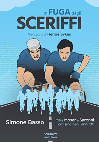 IN FUGA DAGLI SCERIFFI: Oltre Moser e Saronni: il ciclismo negli anni '80