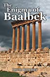 The Enigma of Baalbek