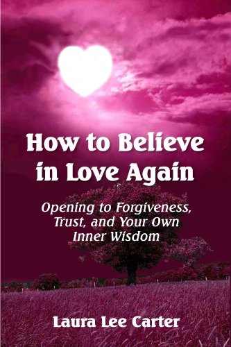 How To Believe In Love Again: Opening to Forgiveness, Trust and Your Own Inner Wisdom (English Edition)