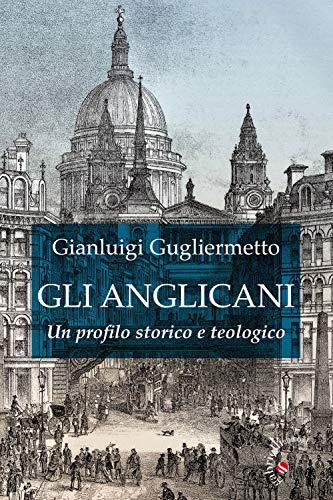 Gli Anglicani. Un profilo storico e teologico