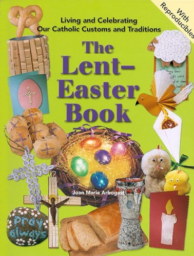 The Lent–Easter Book (LIVING AND CELEBRATING OUR CATHOLIC CUSTOMS AND TRADITIONS)