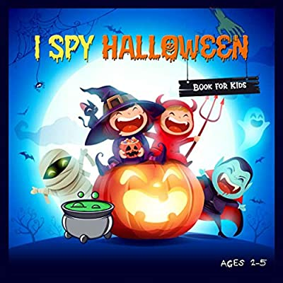 I spy Halloween book for kids ages 2-5: A Fun Halloween Activity Book For Toddlers (I Spy With My Little Eye Something Beginning With A-Z Games) ... For 2-5-Year-Olds. Halloween Gift For Kids.
