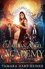 Year 1: Renegade: A supernatural academy book for teens (Guardian Angel Academy)