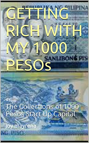 GETTING RICH WITH MY 1000 PESOs: The Collections of 1000 Pesos Start Up Capital (English Edition)