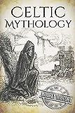 Celtic Mythology: A Concise Guide to the Gods, Sagas and Beliefs (Greek Mythology - Norse Mythology - Egyptian Mythology - Celtic Mythology)