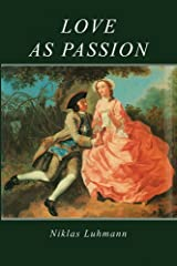Love as Passion: The Codification of Intimacy (Social & Political Theory) Kindle Edition