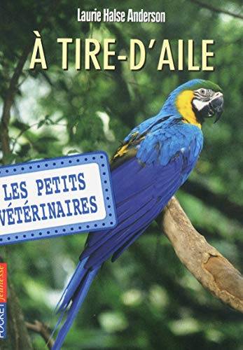 Les petits vétérinaires - tome 10 : A tire-d'ailes (10)