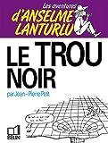 Les Aventures d'Anselme Lanturlu Tome 4 - Le Trou noir