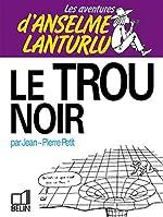 Les Aventures d'Anselme Lanturlu Tome 4 - Le Trou noir de Jean-Pierre Petit