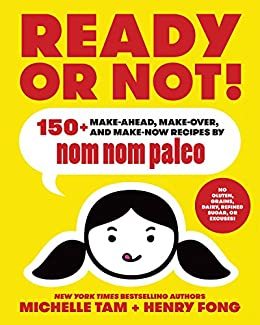Ready or Not!: 150+ Make-Ahead, Make-Over, and Make-Now Recipes by Nom Nom Paleo by [Michelle Tam, Henry Fong]
