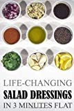 Life-Changing Salad Dressings: In 3 Minutes Flat (Grace Légere Cookbooks)