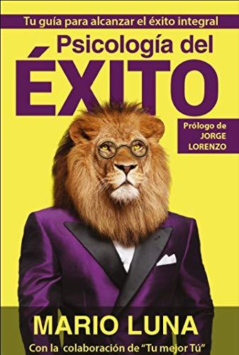Psicología del éxito : Tu guía para alcanzar el éxito integral (Spanish Edition)