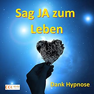Sag JA zum Leben - Dank Hypnose Titelbild