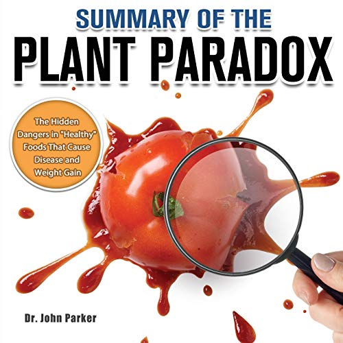 Summary of The Plant Paradox: The Hidden Dangers in 'Healthy' Foods That Cause Disease and Weight Gain