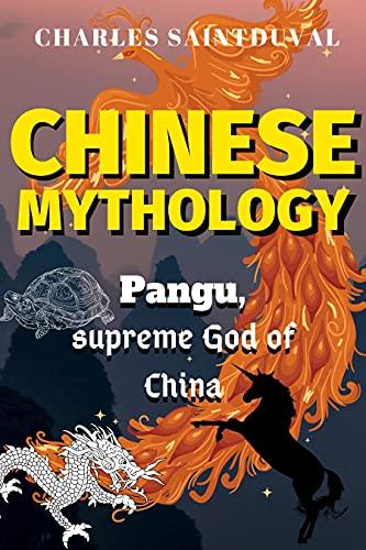 Chinese Mythology: Pangu, supreme God of China (Gaia Mythology Book 10)