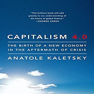 Capitalism 4.0     The Birth of a New Economy in the Aftermath of Crisis              By:                                                                                                                                 Anatole Kaletsky                               Narrated by:                                                                                                                                 Scott Peterson                      Length: 13 hrs and 10 mins     19 ratings     Overall 3.7