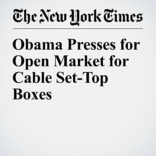 Obama Presses for Open Market for Cable Set-Top Boxes cover art