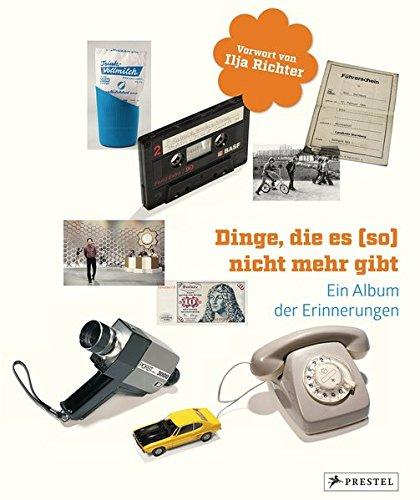 Dinge, die es (so) nicht mehr gibt: Ein Album der Erinnerungen