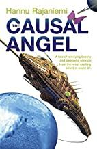 The Causal Angel (Quantum Thief 3) by Hannu Rajaniemi (2015-06-11)