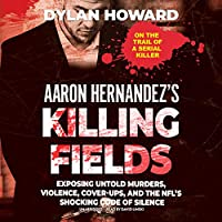 Aaron Hernandez's Killing Fields: Exposing Untold Murders, Violence, Cover-ups, and the Nfl's Shocking Code of Silence (Front Page Detectives)