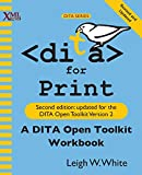DITA for Print: A DITA Open Toolkit Workbook, Second Edition - Leigh W White