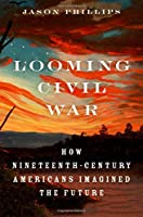 Looming Civil War: How Nineteenth-Century Americans Imagined the Future