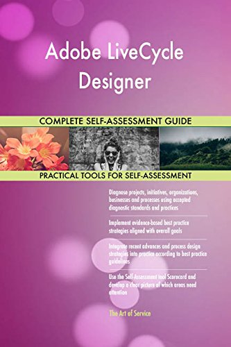 Adobe LiveCycle Designer All-Inclusive Self-Assessment - More than 710 Success Criteria, Instant Visual Insights, Comprehensive Spreadsheet Dashboard, Auto-Prioritized for Quick Results