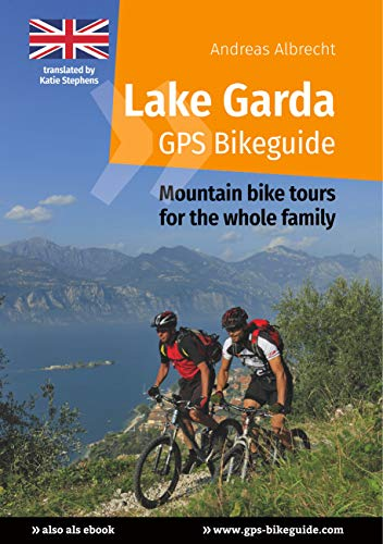 Lake Garda GPS Bikeguide: Mountain bike tours for the whole family (Gardasee GPS Bikeguides für Mountainbiker Book 6) (English Edition)