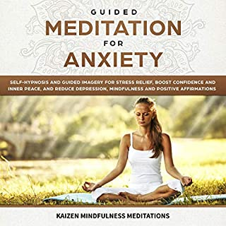 Guided Meditation for Anxiety     Self-Hypnosis and Guided Imagery for Stress Relief, Boost Confidence and Inner Peace, and Reduce Depression with Mindfulness and Positive Affirmations              By:                                                                                                                                 Kaizen Mindfulness Meditations                               Narrated by:                                                                                                                                 Cindy M. Bartz                      Length: 3 hrs and 37 mins     10 ratings     Overall 5.0