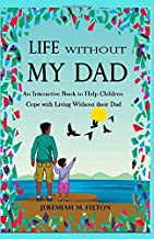 Life Without My Dad: An Interactive Book to Help Children Cope with Living Without their Dad