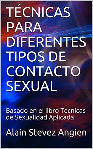 TÉCNICAS PARA DIFERENTES TIPOS DE CONTACTO SEXUAL: Basado en el libro Técnicas de Sexualidad Aplicada (Cuadernos de Técnicas de Sexualidad Aplicada nº 7)