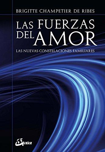 Las fuerzas del amor. Las nuevas constelaciones familiares (Psicoemoción)