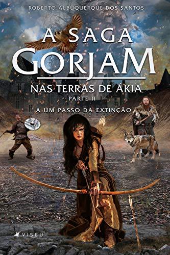 A Saga Gorjam III: Nas Terras de Ákia: Parte II - A um passo da extinção