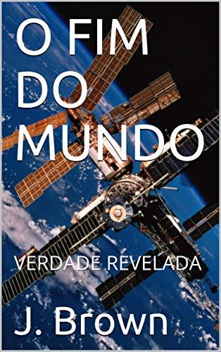 O FIM DO MUNDO: VERDADE REVELADA