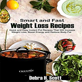Smart and Fast Weight Loss Recipes     Quick and Easy Instant Pot Recipes That Will Increase Weight Loss, Boost Energy, and Reduce Body Fat              Written by:                                                                                                                                 Debra H. Scott                               Narrated by:                                                                                                                                 Ken Harrington                      Length: 54 mins     Not rated yet     Overall 0.0