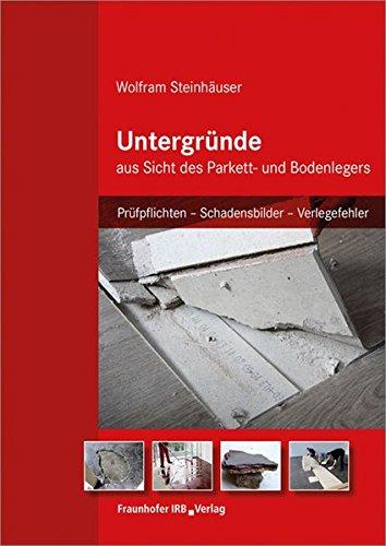 Untergründe aus Sicht des Parkett- und Bodenlegers: Prüfpflichten - Schadensbilder - Verlegefehler.
