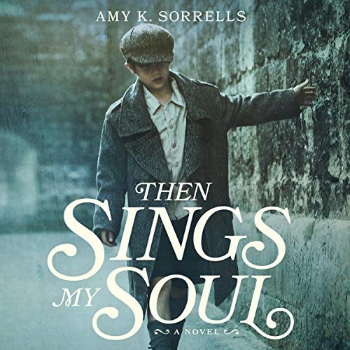 Then Sings My Soul                   Written by:                                                                                                                                 Amy K. Sorrells                               Narrated by:                                                                                                                                 Natasha Soudek                      Length: 6 hrs and 41 mins     Not rated yet     Overall 0.0