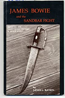 James Bowie & the Sandbar Fight Birth of the James Bowie Legend & Bowie Knife